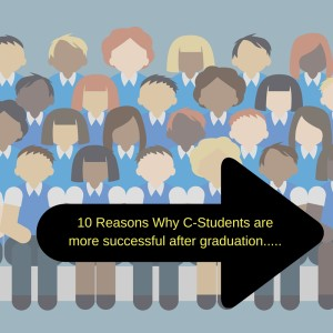 10 Reasons Why C-Students do better after graduation
