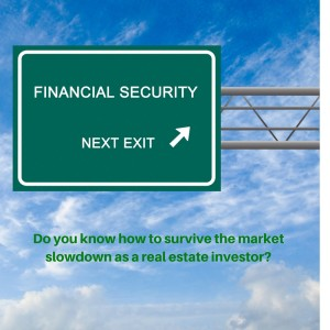 Do you know how to survive the market slowdown as a real estate investor-