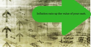 Inflation eats up the value of your cash.