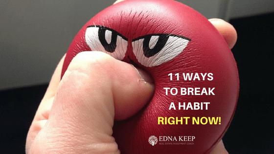 11 WAYS TO BREAK A HABIT RIGHT NOW!